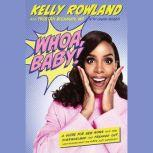 Whoa, Baby! A Guide for New Moms Who Feel Overwhelmed and Freaked Out (and Wonder What the #*$& Just Happened), Kelly Rowland