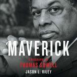 Maverick A Biography of Thomas Sowell, Jason L Riley