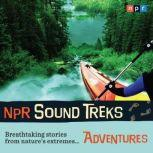 NPR Sound Treks: Adventures Breathtaking Stories from Nature's Extremes, Jon Hamilton