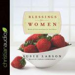 Blessings for Women Words of Grace and Peace for Your Heart, Susie Larson