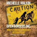 Open Borders, Inc. Who's Funding America's Destruction?, Michelle Malkin