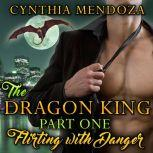 Dragon King Part One, The: Flirting with Danger Paranormal Fantasy Shifter Romance, Cynthia Mendoza