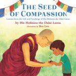 The Seed of Compassion Lessons from the Life and Teachings of His Holiness the Dalai Lama, His Holiness The Dalai Lama