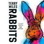 Rabbits A Novel, Terry Miles