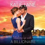 Waking Up With a Billionaire The Overnight Billionaires, Katie Lane