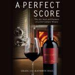 A Perfect Score The Art, Soul, and Business of a 21st-Century Winery, Kathryn Hall