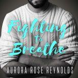 Fighting to Breathe, Aurora Rose Reynolds