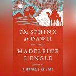 The Sphinx at Dawn Two Stories, Madeleine L'Engle