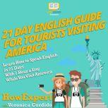 21 Day English Guide for Tourists Visiting America Learn How to Speak English in 21 Days With 1 Hour a Day While You Visit America, HowExpert