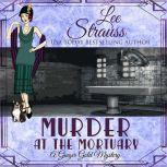 Murder at the Mortuary A Ginger Gold Mystery book 5, Lee Strauss