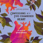 Confessions of a Five-Chambered Heart 25 Tales of Weird Romance, Caitlin R. Kiernan