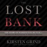 The Lost Bank The Story of Washington Mutualthe Biggest Bank Failure in American History, Kirsten Grind
