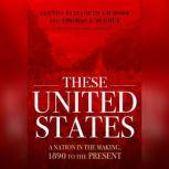 These United States A Nation in the Making, 1890 to the Present, Glenda Elizabeth Gilmore; Thomas J. Sugrue