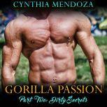 Gorilla Passion: Part Two - Dirty Secrets (Shifter Romance, Paranormal Shapeshifter, Gorilla Shifter), Cynthia Mendoza