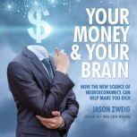 Your Money and Your Brain How the New Science of Neuroeconomics Can Help Make You Rich, Jason Zweig