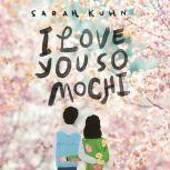 I Love You So Mochi, Sarah Kuhn