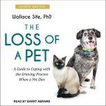 The Loss of a Pet A Guide to Coping with the Grieving Process When a Pet Dies: 4th edition, PhD Sife