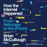 How the Internet Happened From Netscape to the iPhone, Brian McCullough