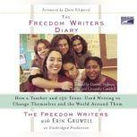 The Freedom Writers Diary How a Teacher and 150 Teens Used Writing to Change Themselves and the World Around Them, Erin Gruwell