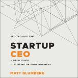 Startup CEO A Field Guide to Scaling Up Your Business, 2nd Edition, Matt Blumberg
