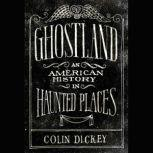Ghostland An American History in Haunted Places, Colin Dickey