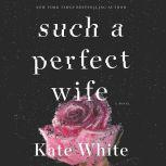 Such a Perfect Wife A Novel, Kate White