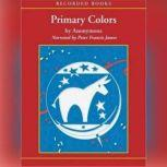 Primary Colors A Novel of Politics, Anonymous,