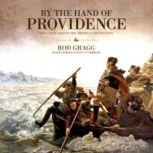 By the Hand of Providence How Faith Shaped the American Revolution, Rod Gragg