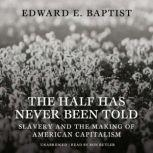 The Half Has Never Been Told Slavery and the Making of American Capitalism, Edward E. Baptist
