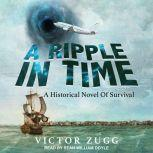 A Ripple in Time A Historical Novel of Survival, Victor Zugg