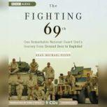 The Fighting 69th One Remarkable National Guard Units Journey from Ground Zero to Baghdad, Sean Michael Flynn