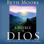 Creerle A Dios (Believing God) Como Vivir Por Fe En Su Palabra, Beth Moore