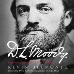 D.L. Moody - A Life Innovator, Evangelist, World Changer, Kevin Belmonte