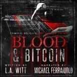 Blood & Bitcoin: Criminal Delights - Organized Crime, L.A. Witt