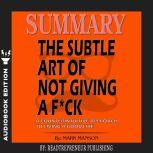 Summary of The Subtle Art of Not Giving a F*ck: A Counterintuitive Approach to Living a Good Life by Mark Manson, Readtrepreneur Publishing