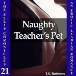 Naughty Teacher's Pet: An Erotic Lesbian Romance (The Ellis Chronicles - book 21), T.E. Robbens