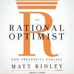 The Rational Optimist How Prosperity Evolves, Matt Ridley