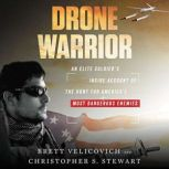 Drone Warrior An Elite Soldier's Inside Account of the Hunt for America's Most Dangerous Enemies, Brett Velicovich