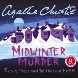 Midwinter Murder Fireside Tales from the Queen of Mystery, Agatha Christie