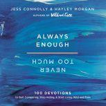 Always Enough, Never Too Much 100 Devotions to Quit Comparing, Stop Hiding, and Start Living Wild and Free, Jess Connolly
