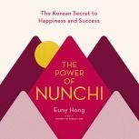 The Power of Nunchi The Korean Secret to Happiness and Success, Euny Hong