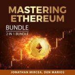 Mastering Ethereum Bundle, 2 in 1 Bundle Ethereum Investing Guide and Ethereum Mining Guide, Jonathan Mircea