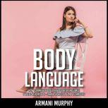 Body Language How to Analyze People, Have Greater Influence & Speed-Read People - Dark Psychology & NLP Techniques, Armani Murphy