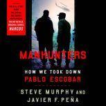 Manhunters How We Took Down Pablo Escobar, Steve Murphy