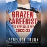 Brazen Careerist The New Rules for Success, Penelope Trunk