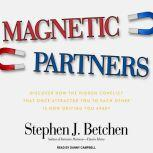 Magnetic Partners Discover How the Hidden Conflict That Once Attracted You to Each Other Is Now Driving You Apart, Stephen J. Betchen