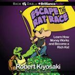 Rich Dad's Escape the Rat Race Learn How Money Works and Become a Rich Kid, Robert T. Kiyosaki