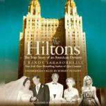The Hiltons The True Story of an American Dynasty, J. Randy Taraborrelli