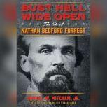 Bust Hell Wide Open The Life of Nathan Bedford Forrest, Samuel W. Mitcham Jr.