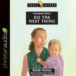Elisabeth Elliot Do the Next Thing, Selah Helms
